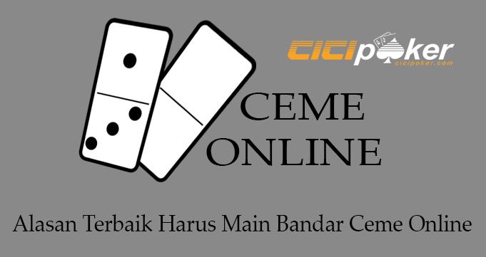 Alasan Terbaik Harus Main Bandar Ceme Online