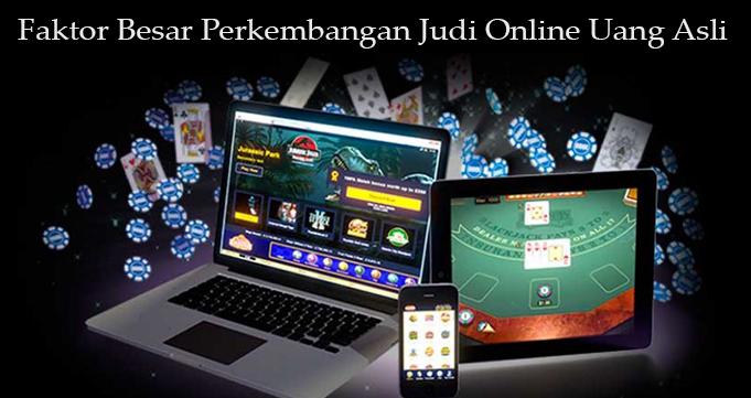 Faktor Besar Perkembangan Judi Online Uang Asli