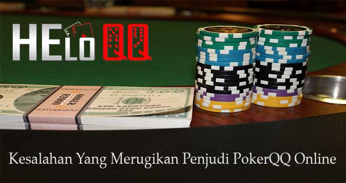 Kesalahan Yang Merugikan Penjudi PokerQQ Online