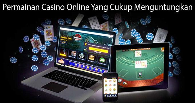 Permainan Casino Online Yang Cukup Menguntungkan