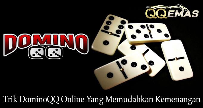 Trik DominoQQ Online Yang Memudahkan Kemenangan