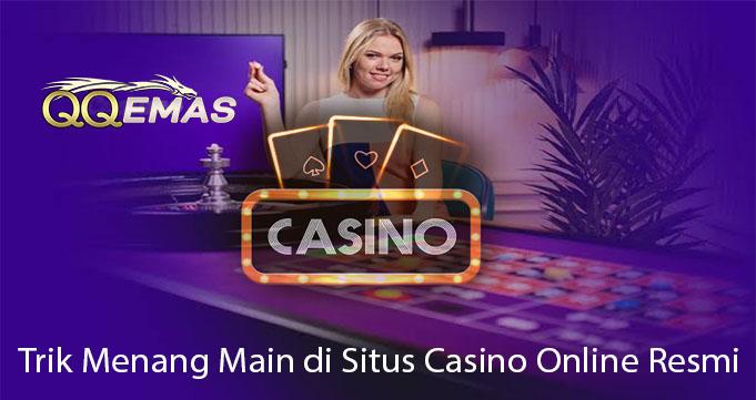 Trik Menang Main di Situs Casino Online Resmi